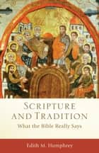 Scripture and Tradition (Acadia Studies in Bible and Theology) - What the Bible Really Says ebook by Edith M. Humphrey, Craig Evans, Lee McDonald