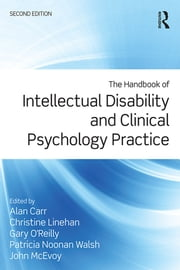 The Handbook of Intellectual Disability and Clinical Psychology Practice ebook by Alan Carr, Christine Linehan, Gary O'Reilly,...
