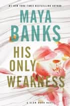 His Only Weakness - A Slow Burn Novel ebook by Maya Banks