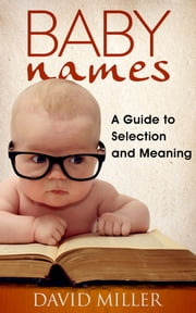 Baby Names - A Guide to Selection and Meaning