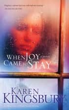 When Joy Came to Stay ebook by Karen Kingsbury