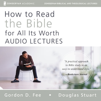 How to Read the Bible for All Its Worth: Audio Lectures - An Introduction for the Beginner audiobook by Gordon D. Fee,Douglas Stuart,Mark L. Strauss