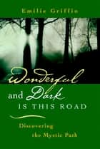 Wonderful and Dark is this Road ebook by Emilie Griffin