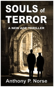 SOULS OF TERROR: A New Age Thriller ebook by Anthony P. Norse