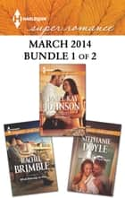 Harlequin Superromance March 2014 - Bundle 1 of 2 - All a Man Is\Remembering That Night\What Belongs to Her ebook by Janice Kay Johnson, Stephanie Doyle, Rachel Brimble