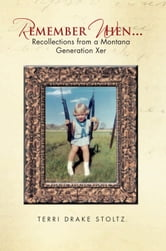 Remember When... - Recollections from a Montana Generation Xer ebook by Terri Drake Stoltz