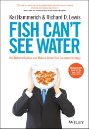 Fish Can't See Water - How National Culture Can Make or Break Your Corporate Strategy ebook by Kai Hammerich, Richard D. Lewis
