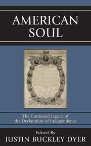 American Soul - The Contested Legacy of the Declaration of Independence ebook by David L. Boren, Justin Buckley Dyer