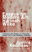 Essays on Modern Art: Hannah Wilke ebook by Justice Koolhaas