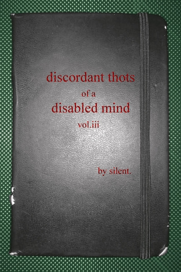 Discordant Thots of a Disabled Mind, vol.iii ebook by Silent.