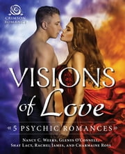 Visions of Love - 5 Psychic Romances ebook by Nancy C. Weeks,Glenys O'Connell,Shay Lacy,Rachel James,Charmaine Ross