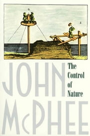 The Control of Nature ebook by John McPhee
