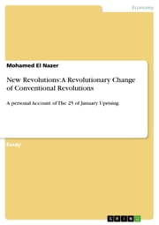New Revolutions: A Revolutionary Change of Conventional Revolutions - A personal Account of The 25 of January Uprising ebook by Mohamed El Nazer