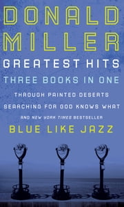 Miller 3-in-1: Blue Like Jazz, Through Painted Deserts, Searching for God ebook by Donald Miller