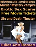 Marilyn Monroe & John F. Kennedy JFK Romance Murder Mystery Vampire Erotic Sex Scene Free Movie Tickets Life and Death Theater ebook by Juliet Ann Romeo