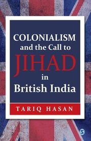 Colonialism and the Call to Jihad in British India ebook by Tariq Hasan