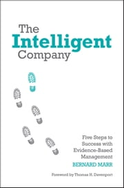 The Intelligent Company - Five Steps to Success with Evidence-Based Management ebook by Bernard Marr,Thomas H. Davenport