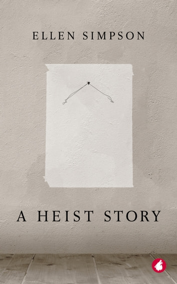 A Heist Story ebook by Ellen Simpson