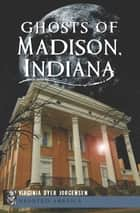 Ghosts of Madison, Indiana ebook by