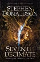 Seventh Decimate - The Great God's War Book One ebook by Stephen Donaldson