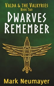 Dwarves Remember: Valda & the Valkyries Book Two ebook by Mark Neumayer