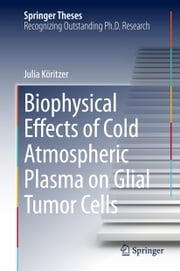 Biophysical Effects of Cold Atmospheric Plasma on Glial Tumor Cells ebook by Julia Köritzer