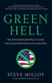 Green Hell - How Environmentalists Plan to Control Your Life and What You Can Do to Stop Them ebook by Steven Milloy