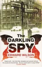 The Darkling Spy ebook by Edward Wilson
