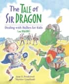 The Tale of Sir Dragon - Dealing with Bullies for Kids (and Dragons) ebook by Jean E.Pendziwol, Martine Gourbault