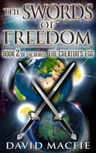 The Swords of Freedom - The Creator's Egg, #2 ebook by David Macfie