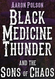 Black Medicine Thunder and the Sons of Chaos ebook by Aaron Polson