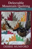 Delectable Mountain Quilting ebook by Debbie Mumford