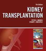 Kidney Transplantation - Principles and Practice ebook by Peter Morris,Stuart J. Knechtle