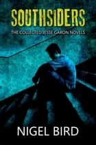 Southsiders: The Collected Jesse Garon Novels ebook by nigel bird