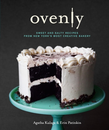 Ovenly - Sweet and Salty Recipes from New York's Most Creative Bakery ebook by Erin Patinkin,Agatha Kulaga