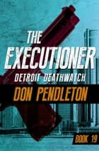 Detroit Deathwatch eBook by Don Pendleton