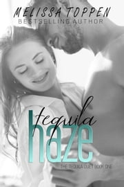 Tequila Haze - The Tequila Duet, #1 ebook by Melissa Toppen