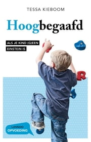 Hoogbegaafd - als je kind (g)een Einstein is ebook by Tessa Kieboom