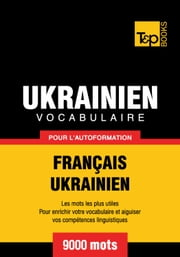 Vocabulaire Français-Ukrainien pour l'autoformation - 9000 mots les plus courants ebook by Kobo.Web.Store.Products.Fields.ContributorFieldViewModel