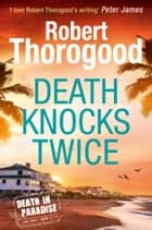 Death Knocks Twice (A Death in Paradise Mystery, Book 3) ebook by Robert Thorogood
