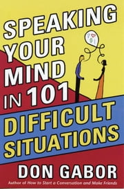 Speaking Your Mind in 101 Difficult Situations ebook by Gabor, Don