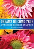 Dreams Do Come True - My Personal Collection of Sonnets ebook by Gopaul Ganpat