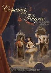 Costumes and Filigree: A Novel of the Phantom of the Opera ebook by Dayna Stevenson