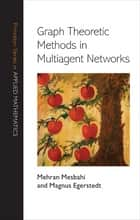 Graph Theoretic Methods in Multiagent Networks ebook by Mehran Mesbahi,Magnus Egerstedt