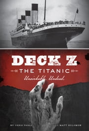 Deck Z: The Titanic - Unsinkable. Undead ebook by Chris Pauls,Matt Solomon
