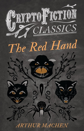 The Red Hand (Cryptofiction Classics - Weird Tales of Strange Creatures) ebook by Arthur Machen