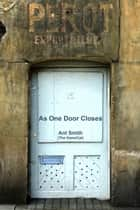 As One Door Closes ebook by Ant Smith