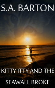 Kitty Itty And The Seawall Broke ebook by S. A. Barton