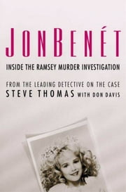 JonBenet - Inside the Ramsey Murder Investigation ebook by Steve Thomas,Donald A. Davis
