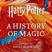 Harry Potter: A History of Magic - An Audio Documentary audiobook by Pottermore Publishing, Ben Davies